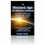 The Messianic Age: The Millennium and Beyond (The Beginning of the New Heavens and Earth)